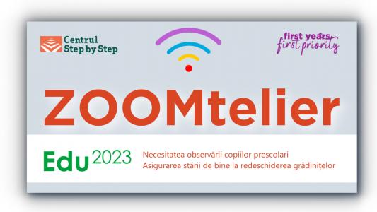 ZOOMtelier: Necesitatea observării copiilor preșcolari și Asigurarea stării de bine